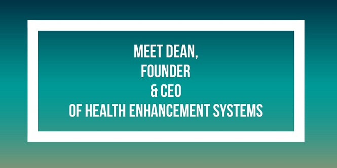 Interview with Dean Witherspoon: Self-proclaimed Rabble Rouser, CEO & Founder of Health Enhancement Systems