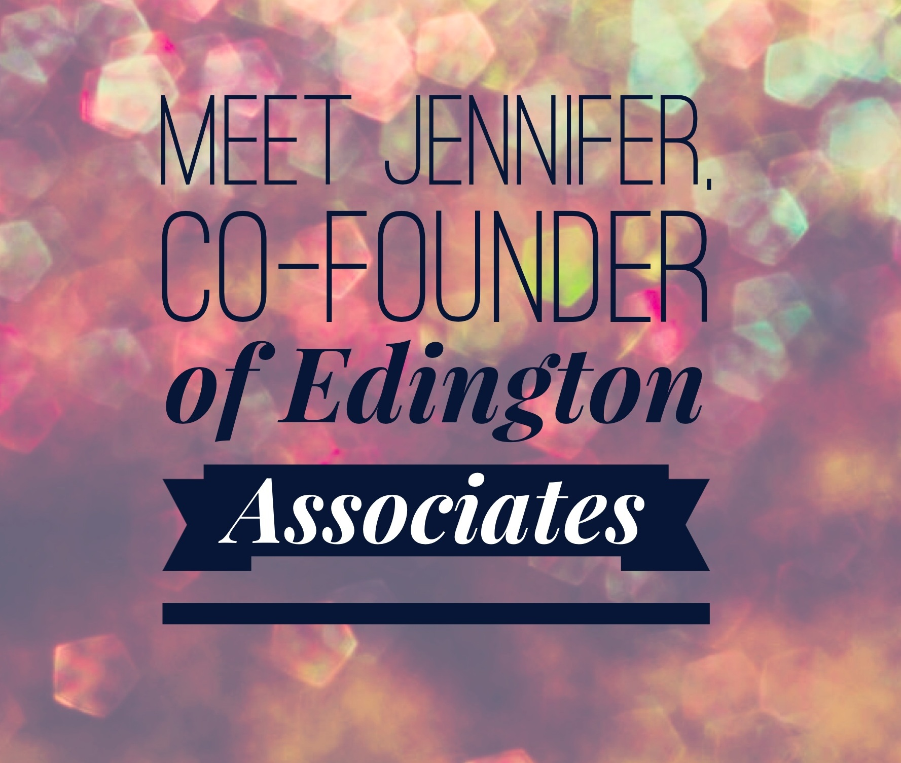 Interview with Jennifer Pitts, Co-Founder and Chief Strategy Officer at Edington Associates, LLC.