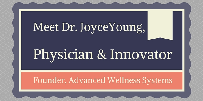 Meet Dr. Joyce Young, Physician & Innovator